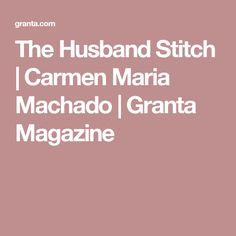 The Husband Stitch | Carmen Maria Machado | Granta Magazine