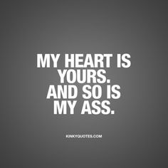 Kinky Quotes - Naughty quotes and dirty sayings about love and sex! Kinky Quotes, Bae Quotes, Quotes To Live By, The Words, Sexy Quotes For Him, I Love You Quotes For Him, Just In Case, Just For You, My Heart Is Yours