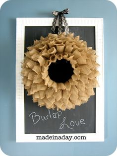 Burlap wreath from Made In A Day THIS is what I am going to do with the Coffee Bags Covenant Coffee gave me so I could make art for them. Easy-peasy! Who needs directions to figure this out!