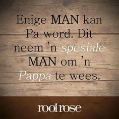 Dit neem 'n spesiale man om 'n Pappa te wees. Dad Quotes, Family Quotes, Qoutes, Fathers Day Poems, Afrikaanse Quotes, Building Quotes, Best Dad Gifts, Rustic Signs, Wood Signs