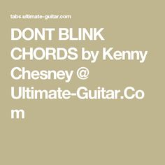 DONT BLINK CHORDS by Kenny Chesney @ Ultimate-Guitar.Com
