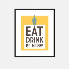 Kitchen art print, Eat, Drink, Be Merry in yellow: 8 x 10. $18.00, via Etsy.