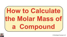 How to Calculate the Molar Mass of a Compound