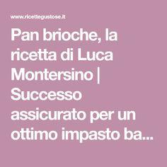 Pan brioche, la ricetta di Luca Montersino   Successo assicurato per un ottimo impasto base!