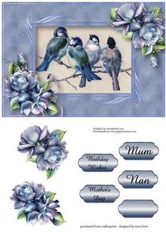 Beautiful Blue Tits Porcelain Roses on Craftsuprint designed by Anne Lever - This lovely topper features some beautifully painted birds, including two blue tits, perched on a branch singing their hearts out. It is within a blue frame and is embellished with pretty blue roses. It has a single layer of decoupage to add depth, four greetings to choose from and a blank greetings tile. The greetings are, birthday wishes, mothers day, mum and nan.  - Now available for download!