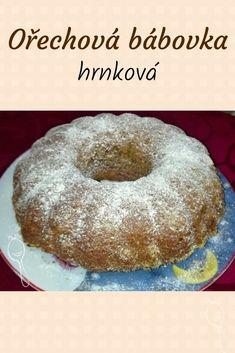 Hrnková ořechová bábovka, rychlý a jednoduchý recept bez vážení. Snadné, i pro začátečníky. Z vlašských ořechů. Slovak Recipes, Pound Cake, Doughnuts, Sweet Recipes, Smoothies, Cheesecake, Menu, Sweets, Food And Drink