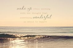 wake up and think something wonderful will happen Good Morning Prayer, Morning Prayers, Words Quotes, Wise Words, Me Quotes, Ocean Quotes, Qoutes, Funny Quotes, Life Quotes Love