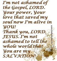 """✞ ♥ ✞ ♥ ✞   """" For I am not ashamed of the Gospel, for it is the power of God for salvation to everyone who believes, to the Jew first and also to the Gentiles.  For in it the righteousness of God is revealed from faith to faith; as it is written, """"But the righteous person shall live by faith."""" { Romans 1:16-17 NASB }  ✞ ♥ ✞ ♥ ✞"""