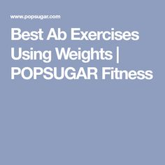 Best Ab Exercises Using Weights | POPSUGAR Fitness