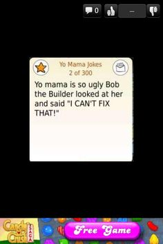 yo mama must be ugly because bob the builder can fix anything .