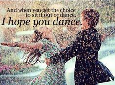 Listen to your heart beat and dance! -Kathy Turner