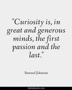 Curiosity is, in great and generous minds, the first passion and the last. Girl Quotes, Me Quotes, Desire Quotes, Inspirational Quotes For Entrepreneurs, Men Of Letters, Worth Quotes, Thinking Quotes, How To Be Likeable, Meaningful Quotes