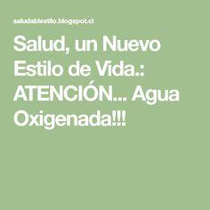 Salud, un Nuevo Estilo de Vida.: ATENCIÓN... Agua Oxigenada!!!