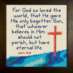 Cross Stitch Bible Verse John For God so loved the world, that He gave His only begotten Son, that whoever believes in Him shall not perish, but have eternal life. Cross Stitching, Cross Stitch Embroidery, Cross Stitch Patterns, Stitch Delight, Easter Cross, Begotten Son, God Loves Me, Back Stitch, Gods Love