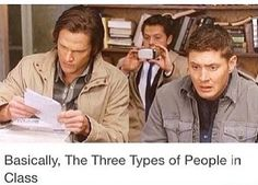 "People In Class-- Sam: the overachiever, Cas: the kid that gave up on paying attention before they even walked in the door, and Dean: the ""what the actual fuck is going on""/""oh shit, that was due TODAY??"" kid"