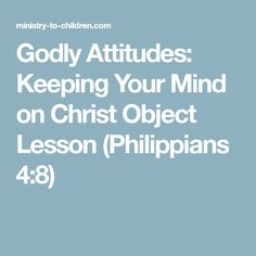 Godly Attitudes: Keeping Your Mind on Christ Object Lesson (Philippians 4:8)