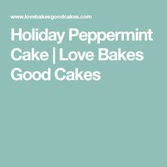 Holiday Peppermint Cake | Love Bakes Good Cakes
