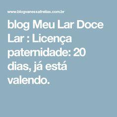 blog Meu Lar Doce Lar : Licença paternidade: 20 dias, já está valendo.