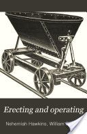 """""""Erecting and Operating: An Educational Treatise for Constructing Engineers, Machinists, Millwrights and Master Builders"""" - Nehemiah Hawkins, 1907, 583"""