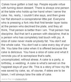This is a great cake quote and gives some perspective at how we should look at any slice of cake!
