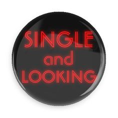 Funny Buttons - Custom Buttons - Promotional Badges - Ego Boosters Pins - Wacky Buttons - Single and looking