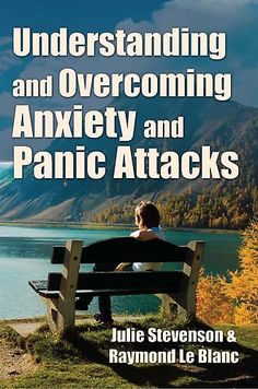 Understanding and Overcoming Anxiety and Panic Attacks. a Guide for You and Your Caregiver. How to Stop Anxiety, Stress, Panic Attacks, Phobia and Agoraphobia Now by Raymond Le Blanc at Sony Reader Store