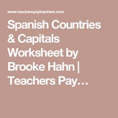 Spanish Countries & Capitals Worksheet by Brooke Hahn | Teachers Pay…
