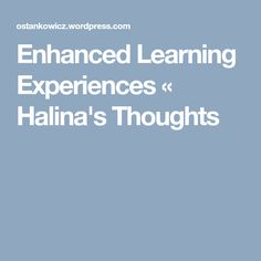 Enhanced Learning Experiences « Halina's Thoughts