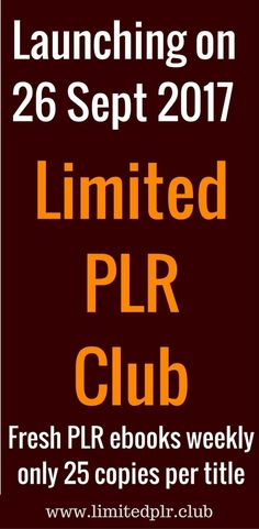 Limited PLR Club - not your typical PLR ebook store. Fresh PLR every week, and ONLY 25 copies sold per title. Launching on 26 Sept 2017 - watch out for launch specials!