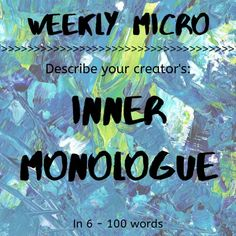 It's time for our Weekly Micro! Feel up to the challenge? You can post your micro on our forum! Writing Prompts For Writers, 100 Words, Monologues, Describe Yourself, The Creator, Encouragement, Challenges, Feelings
