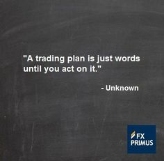 A trading plan is just words until you act on it. #FXPRIMUS #quote #Forex #trading #money #currency