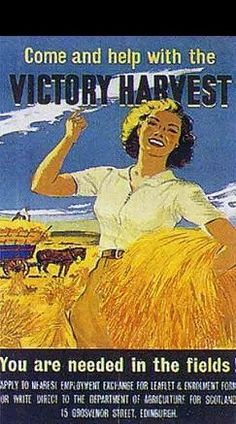 Come and help with the Victory Harvest.  You are needed in the fields.  Scotland, WWII.