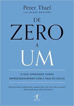 De zero a um: O que aprender sobre empreendedorismo com o Vale do Silício eBook: Peter Thiel, Blake Masters: Amazon.com.br: Loja Kindle