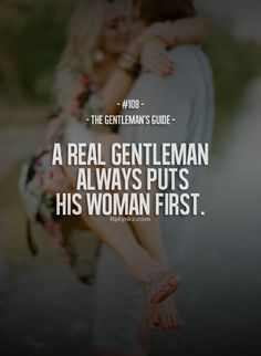 The Gentleman's Guide. He put's God first than his woman that's a true gentleman. Gentleman Stil, Gentleman Rules, True Gentleman, Real Women Quotes, Woman Quotes, Love Quotes, Funny Quotes, Drake Quotes, Picture Quotes