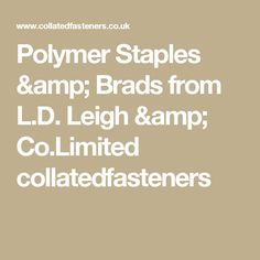 Polymer Staples & Brads from L.D. Leigh & Co.Limited collatedfasteners