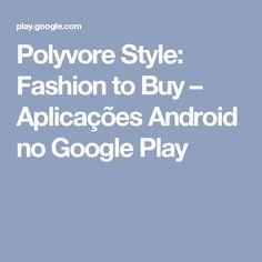 Polyvore Style: Fashion to Buy – Aplicações Android no Google Play