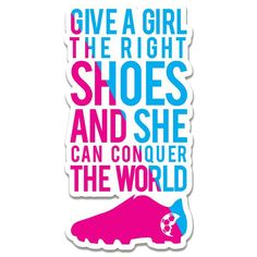 This vinyl die-cut sticker is weatherproof, scratch-resistant and perfect for dedicated soccer girls! Give A Girl The Right Shoes and She Can Conquer The World! And MORE soccer stickers Soccer Jokes, Soccer Pro, Basketball Quotes, Play Soccer, Girls Soccer Quotes, Soccer Girls, Morgan Soccer, Football Quotes, Football Girls