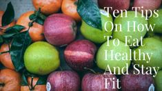 Tеn Tірѕ Оn Hоw Tо Еаt Hеаlthу Аnd Stay Fіt Free Courses, Live Long, Stay Fit, Healthy Living, Stress, Healthy Recipes, Fruit, Eat, Tips