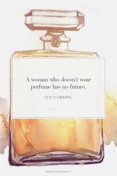A woman who doesn't wear perfume has no future. - Coco Chanel | Yasmine made this with Spoken.ly