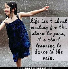 Life isn't about waiting for the storm to pass, it's about learning to dance in the rain - life's amazing quotes #Dancingintherain