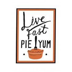 Live Fast Pie Yum