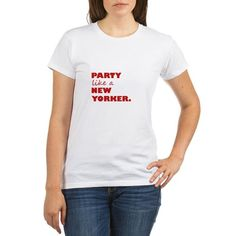 Party Like A New Yorker T-Shirt on CafePress.com
