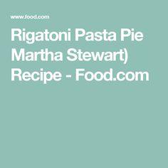 Rigatoni Pasta Pie Martha Stewart) Recipe - Food.com