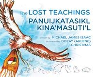 The Lost Teachings by Dozay Christmas & Michael James Isaac: A story about the importance of the seven teachings — wisdom, respect, love, honesty, humility, courage and truth — and how interconnected they are in achieving balance, harmony and peace for individuals and society as a whole. (Roseway Publishing)