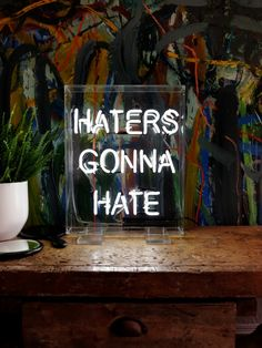 haters gonna hate freestanding neon light - 47 Park Avenue