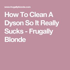 How To Clean A Dyson So It Really Sucks - Frugally Blonde