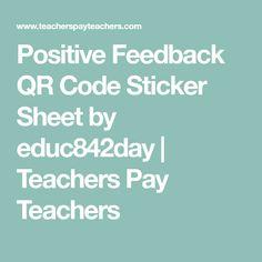 Positive Feedback QR Code Sticker Sheet by educ842day | Teachers Pay Teachers