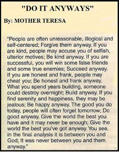 poem of Mother Teresa do it anyway Great Quotes, Quotes To Live By, Me Quotes, Motivational Quotes, Inspirational Quotes, Qoutes, Godly Quotes, Smart Quotes, Mother Poems