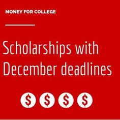 There are many scholarships available with deadlines in December.