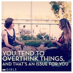 """""""You tend to overthink things""""- GIRLS show quote.haha so agreed with her when she said this to hannah in this episode.but then again alot of us do this- Liza Girls Hbo, Jessa Girls, Quotable Quotes, Me Quotes, Hbo Series, Story Of My Life, Movies Showing, Favorite Tv Shows, Favorite Quotes"""